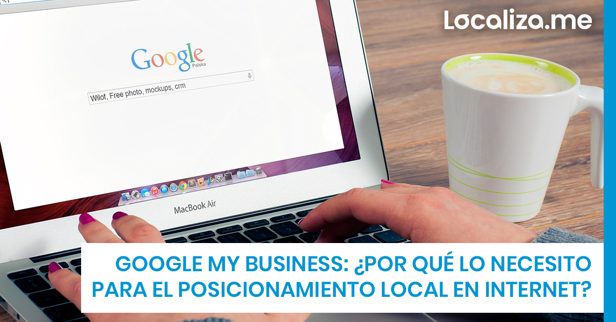 Google My Business: ¿clave para el posicionamiento local en internet?