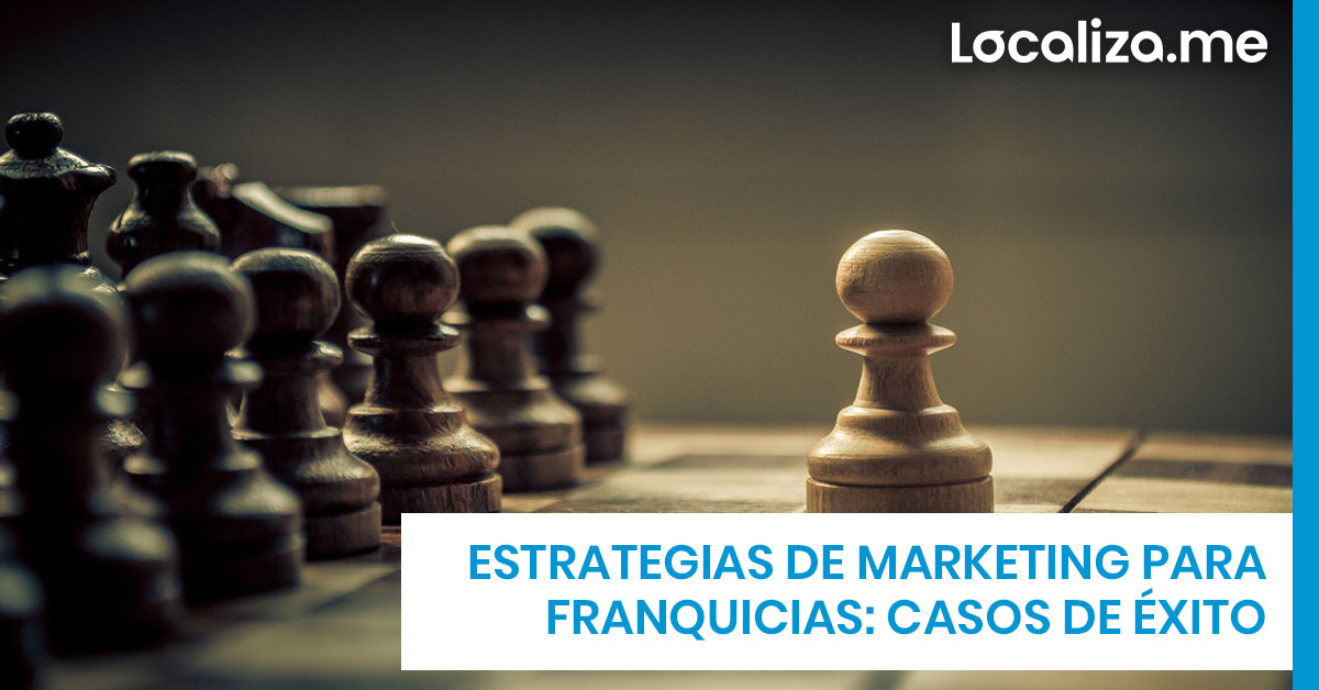 Estrategias de marketing para franquicias: casos de éxito